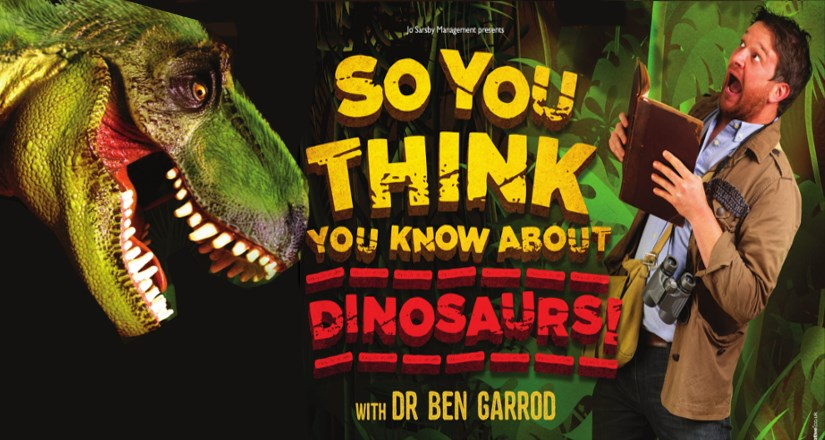 So You Think you know about dinosaurs...?! With Dr Ben Garrod